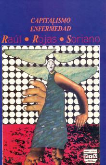 Raúl Rojas Soriano - Capitalismo y enfermedad