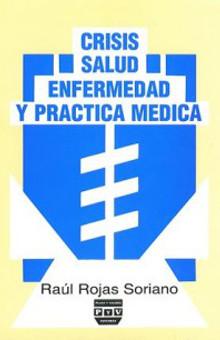 Crisis, salud-enfermedad y práctica médica - Raúl Rojas Soriano
