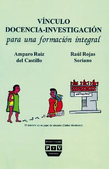 Raúl Rojas Soriano - Vínculo docencia-investigació. Para una formación integral