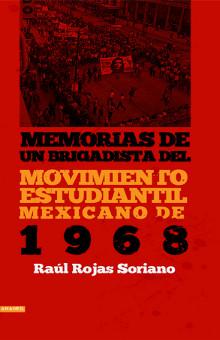 portada libro Memorias de un brigadista del Movimiento Estudiantil Mexicano de 1968 raúl rojas soriano