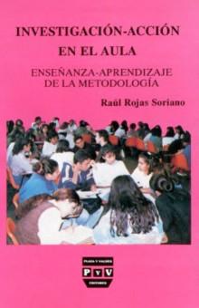 Investigación-acción en el aula - Raúl Rojas Soriano